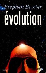 Première de couverture de l'édition française de l'ouvrage de Stephen Baxter, Évolution (2005)